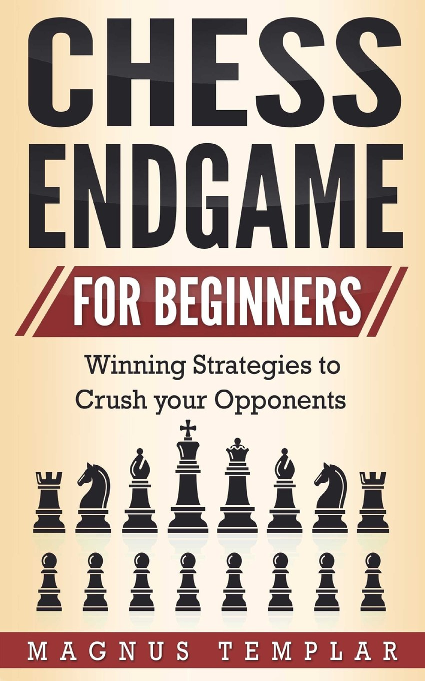 Chess for Beginners: Winning Strategies to Crush your Opponents (CHESS ENDGAME) (Volume 5) pdf