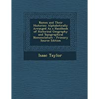 Names and Their Histories: Alphabetically Arranged as a Handbook of Historical Geography and Topographical Nomenclature