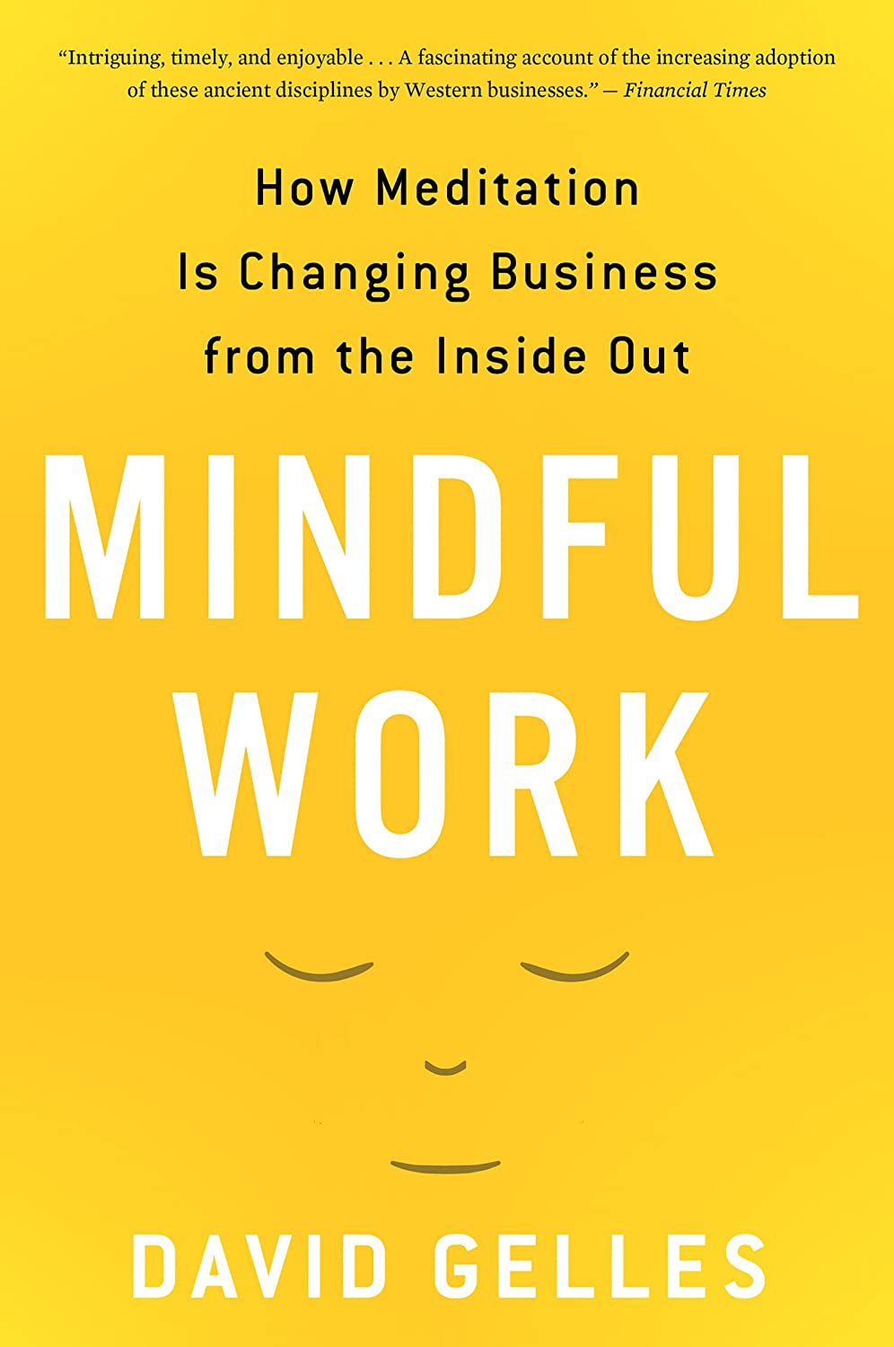 Mindful Work: How Meditation Is Changing Business from the ...
