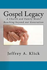 Gospel Legacy: A Church and Family Model Reaching beyond our Generation Kindle Edition