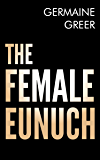 The Female Eunuch (English Edition)