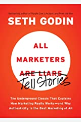 All Marketers are Liars: The Underground Classic That Explains How Marketing Really Works--and Why Authenticity Is the Best Marketing of All Paperback