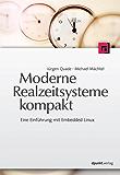 Moderne Realzeitsysteme kompakt: Eine Einführung mit Embedded Linux
