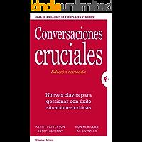 Conversaciones Cruciales - Edición revisada: Nuevas claves para gestionar con éxito situaciones críticas (Gestión del conocimiento)