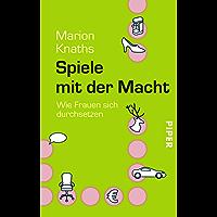 Spiele mit der Macht: Wie Frauen sich durchsetzen (German Edition)