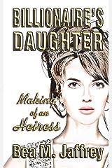 Billionaire's Daughter: Making of an Heiress Paperback