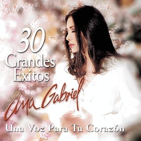 Ana Gabriel 30 Grandes Exitos Para Tu Corazon Mis 30 Mejores Canciones Amazon Com Music