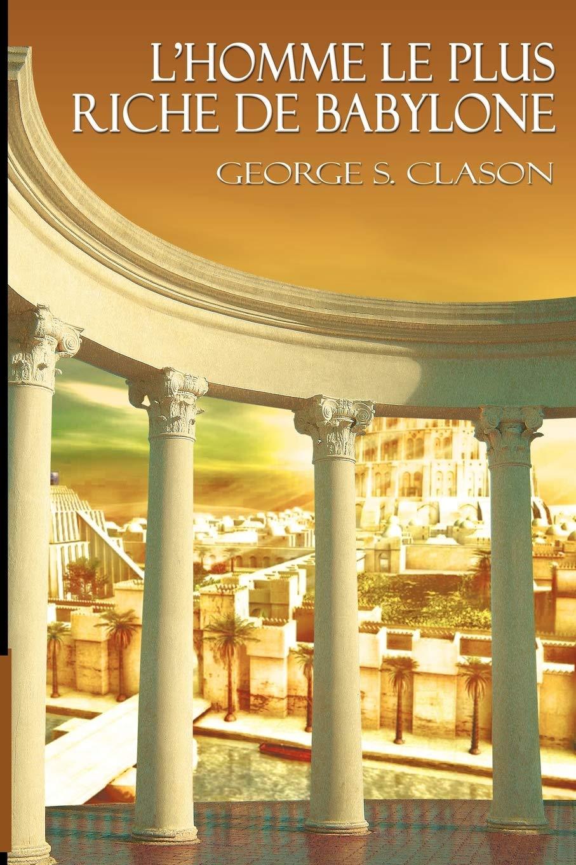 L'homme Le Plus Riche De Babylone: Amazon.fr: Clason, George Samuel: Livres