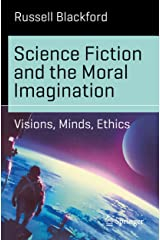 Science Fiction and the Moral Imagination: Visions, Minds, Ethics (Science and Fiction) Kindle Edition