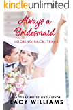 Always a Bridesmaid (Looking Back, Texas Book 3)