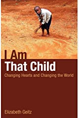 I Am That Child: Changing Hearts and Changing the World Paperback