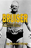 BRUISER: The World's Most Dangerous Wrestler