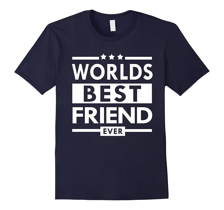 Worlds Best Friend Ever Family Friendship Gift T-Shirts-Art