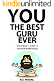 You - The Best Guru Ever (2016): The Beginners Guide To Information Marketing