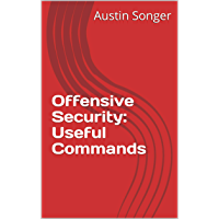 Offensive Security: Useful Commands (English Edition)