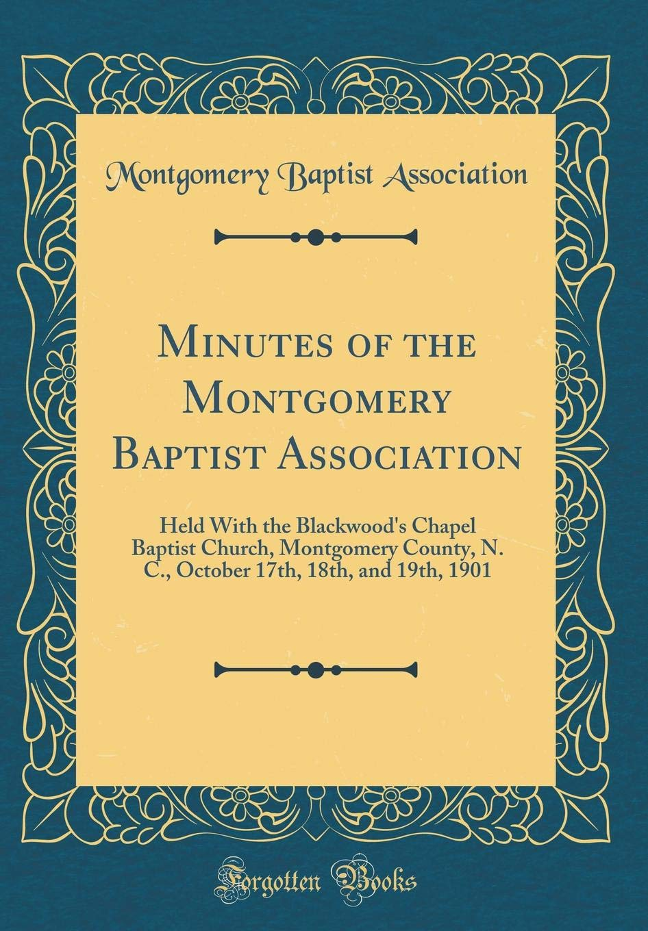 Download Minutes of the Montgomery Baptist Association: Held With the Blackwood's Chapel Baptist Church, Montgomery County, N. C., October 17th, 18th, and 19th, 1901 (Classic Reprint) ebook