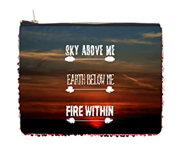 com sky above me earth below me fire in quote