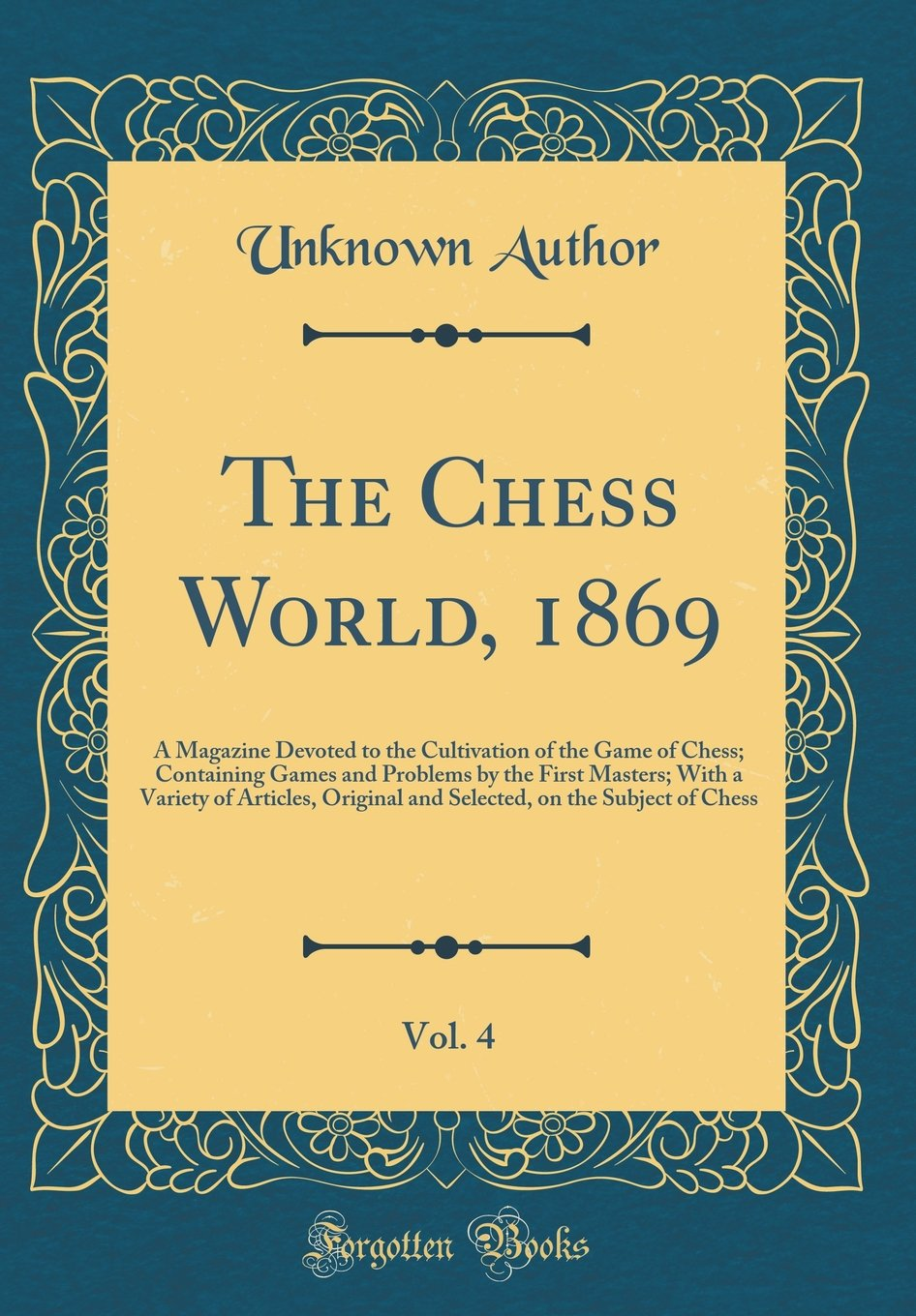 Download The Chess World, 1869, Vol. 4: A Magazine Devoted to the Cultivation of the Game of Chess; Containing Games and Problems by the First Masters; With a on the Subject of Chess (Classic Reprint) pdf