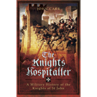 The Knights Hospitaller: A Military History of the Knights of St John