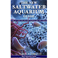 The New Saltwater Aquarium Guide: How to Care for and Keep Marine Fish and Corals (Reef Aquarium Book Series 1)