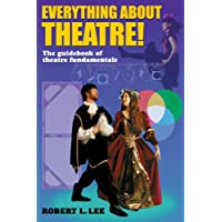 Everything About Theatre!: The Guidebook Of Theatre Fundamentals