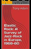 Elastic Rock: A Survey of Jazz-Rock in Europe, 1968-80
