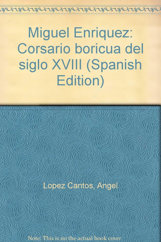Miguel Enríquez: Corsario boricua del siglo XVIII (Spanish Edition ...