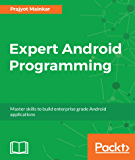 Expert Android Programming: Master skills to build enterprise grade Android applications
