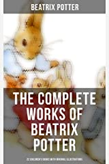 The Complete Works of Beatrix Potter: 22 Children's Books with Original Illustrations: The Tale of Peter Rabbit, The Tale of Squirrel Nutkin, The Tale of Jemima Puddle-Duck Kindle Edition