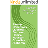 Family Genealogy Queries: Barbour, Henry, Houston Counties, Alabama (Southern Genealogical Research)