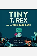 Tiny T. Rex and the Very Dark Dark: (Read-Aloud Family Books, Dinosaurs Kids Book About Fear of Darkness) Kindle Edition