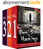 True Ghost Stories and Hauntings, Boxed Set Volumes I - III: Chilling Stories of Poltergeists, Unexplained Phenomenon, and Haunted Houses (English Edition)