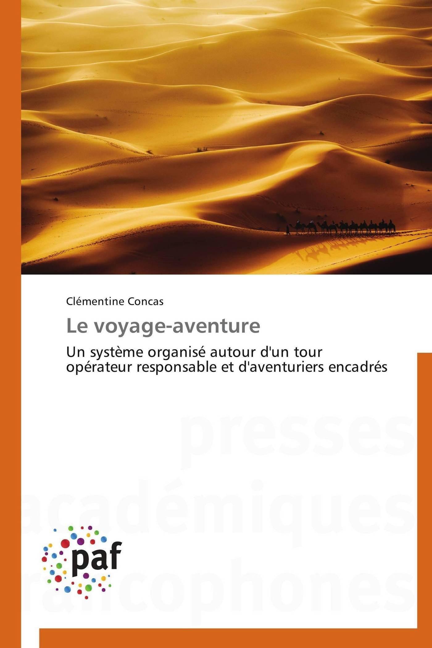 Download Le voyage-aventure: Un système organisé autour d'un tour opérateur responsable et d'aventuriers encadrés (Omn.Pres.Franc.) (French Edition) PDF