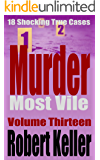 Murder Most Vile Volume 13: 18 Shocking True Crime Murder Cases (True Crime Murder Books)