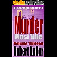 Murder Most Vile Volume 13: 18 Shocking True Crime Murder Cases
