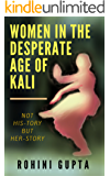 Women in the Desperate Age of Kali: Not His-story but Her-story