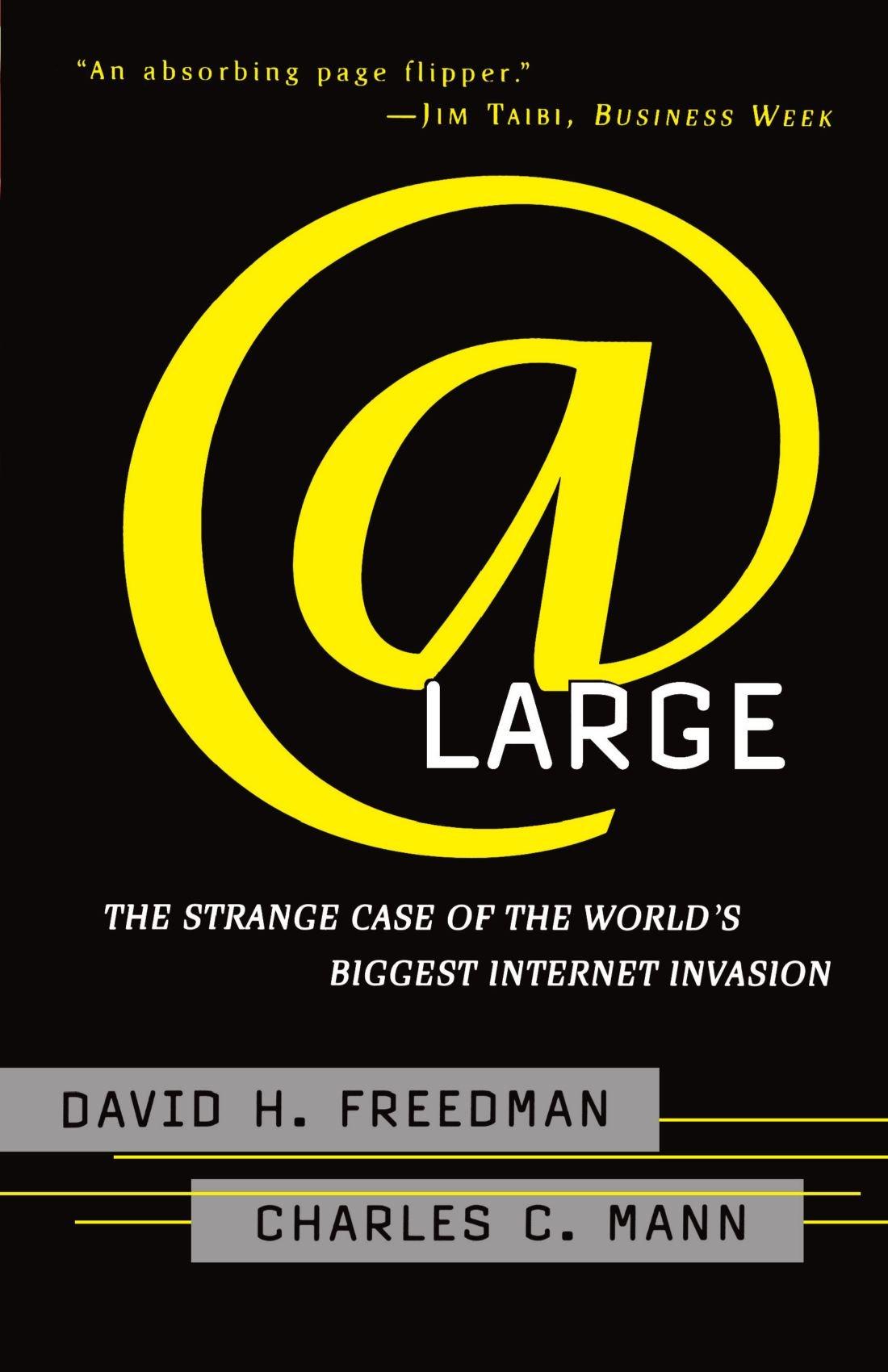 At Large: The Strange Case of the World's Biggest Internet Invasion: David H. Freedman, Charles C. Mann: 9780684835587: Amazon.com: Books
