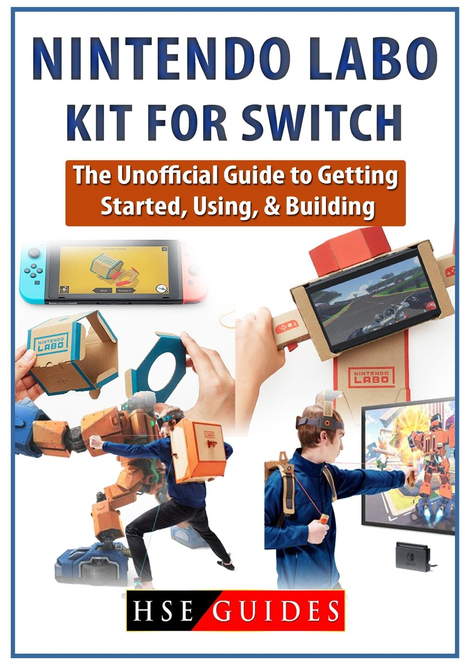 Nintendo Labo Kit for Switch: The Unofficial Guide to Getting Started, Using, & Building ebook