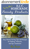 Thrifty Alice's DIY Homemade Beauty Products: Easy Money-Saving Tips and Recipes for Makeup, Skincare, and Spa Treatments (English Edition)