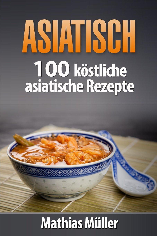 Asiatisch: 100 köstliche asiatische Rezepte aus dem Thermomix ...