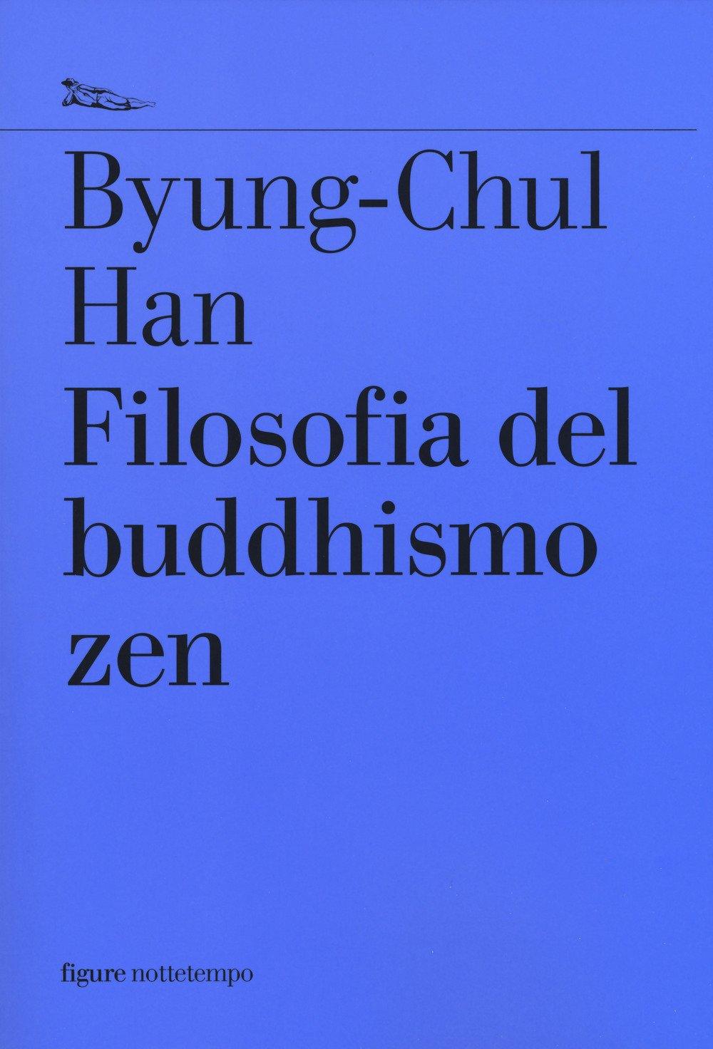 Filosofia del buddhismo zen Copertina flessibile – 29 mar 2018 Byung-Chul Han V. Tamaro Nottetempo 8874527039