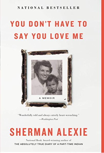 Amazon Com You Don T Have To Say You Love Me A Memoir Ebook Alexie Sherman Kindle Store