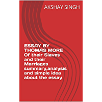 ESSAY BY THOMAS MORE Of their Slaves and their Marriages summary,analysis and simple idea about the essay (English Edition)