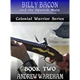 Billy Bacon and the Spanish Main (Colonial Warrior Series, Book 2)