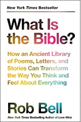 What Is the Bible?: How an Ancient Library of Poems, Letters, and Stories Can Transform the Way You Think and Feel About Everything Paperback