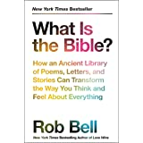 What Is the Bible?: How an Ancient Library of Poems, Letters, and Stories Can Transform the Way You Think and Feel About Ever