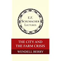The City and the Farm Crisis (Annual E. F. Schumacher Lectures Book 6) (English Edition)