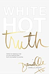 White Hot Truth: Clarity for Keeping It Real on Your Spiritual Path from One Seeker to Another Kindle Edition