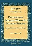 Dictionnaire Français-Wolof Et Français-Bambara: Suivi Du Dictionnaire Wolof-Français (Classic Reprint)