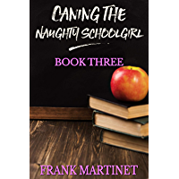 Caning the Naughty Schoolgirl: Book Three (English Edition)